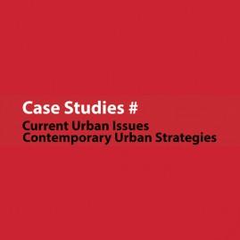 Case Studies: Current Urban Issues & Contemporary Urban Strategies